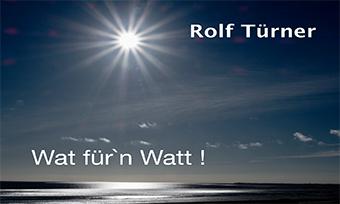 Rolf Türner – Wat für`n Watt